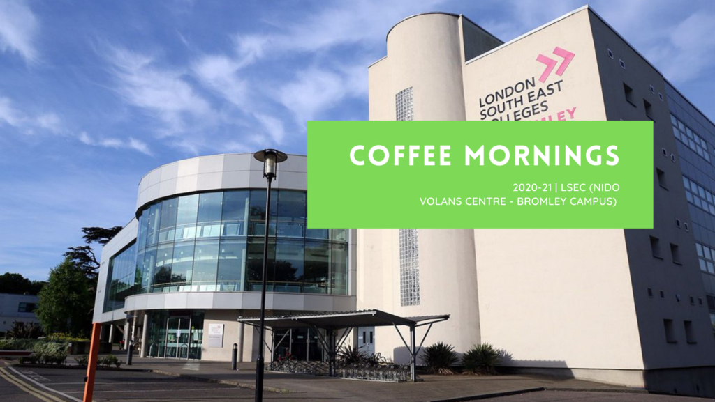 LSEC (NIDO VOLANS CENTRE - BROMLEY CAMPUS) building and text overlay Coffee Morning